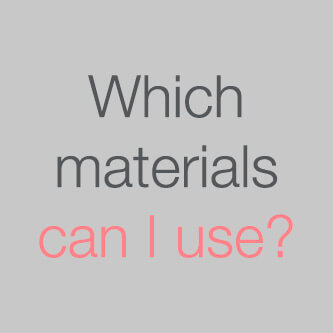 Which materials can I use?