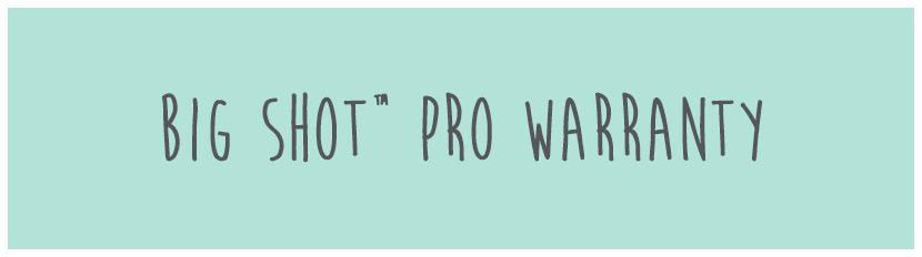 Big Shot Pro Warranty