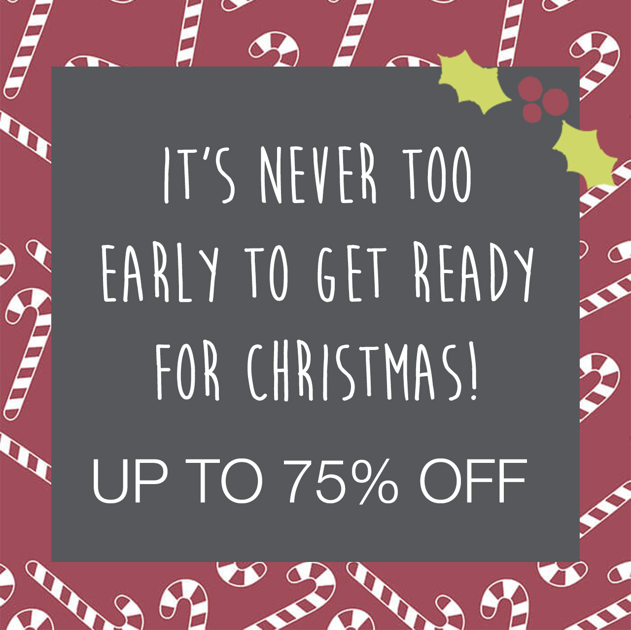 Christmas Come Early Up -  to 75% off