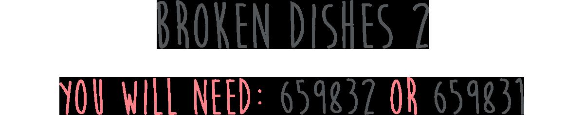 Broken Dishes 2