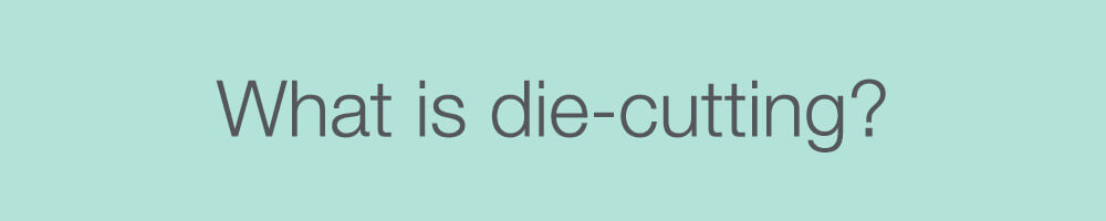 What is die-cutting