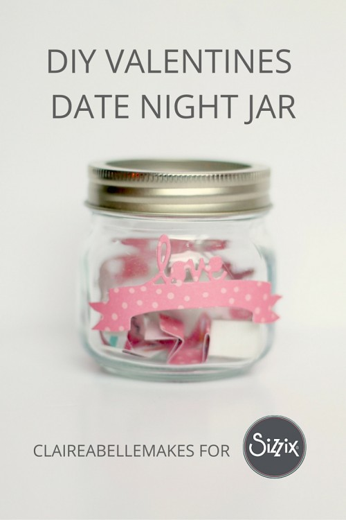Valentines-Date-Night-Jar-Claireabellemakes-for-Sizzix