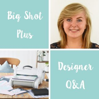 Big Shot Plus Q&A with Designer Rose