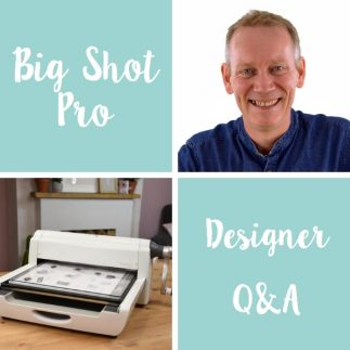 Big Shot Pro Q&A with Designer Pete